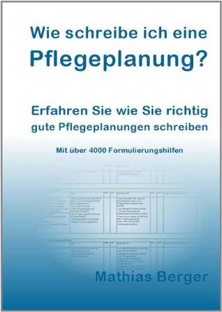 Wie schreibe ich eine Pflegeplanung: Erfahren Sie wie Sie richtig gute Pflegeplanungen schreiben (German Edition)