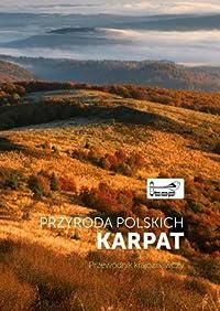 Przyroda polskich Karpat. Przewodnik krajoznawczy