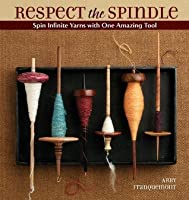 Respect the Spindle (Spin Infinite Yarns with One Amazing Tool)