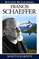 Francis Schaeffer: A Bite-size biography of Francis Schaeffer (Bitesize Biographies)