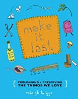 Make It Last: Prolonging + Preserving the Things We Love (DIY)
