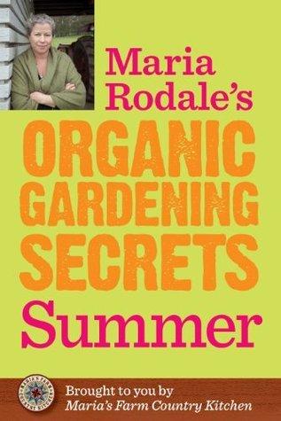 Maria Rodale's Organic Gardening Secrets Summer