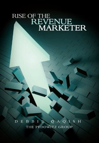 Rise of the Revenue Marketer by Debbie Qaqish