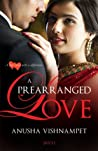 A Prearranged Love by Anusha Vishnampet
