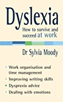 Dyslexia: How to survive and succeed at work