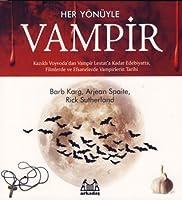 Her Yönüyle Vampir (Kazıklı Voyvoda'dan Vampir Lestat'a Kadar Edebiyatta, Filmlerde ve Efsanelerde Vampirlerin Tarihi)