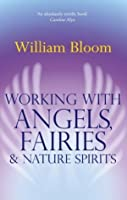 Working With Angels, Fairies And Nature Spirits