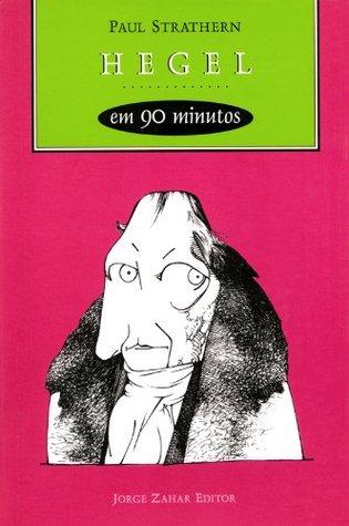 Hegel em 90 minutos: (1770-1831) (Filósofos em 90 Minutos)