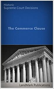 The Commerce Clause: Historic US Supreme Court Cases