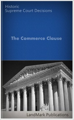 The Commerce Clause: Historic US Supreme Court Cases (LandMark Case Law)
