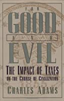 For Good and Evil: The Impact of Taxes on the Course of Civilization: Impact of Taxes Upon the Course of Civilization (Series; 2)