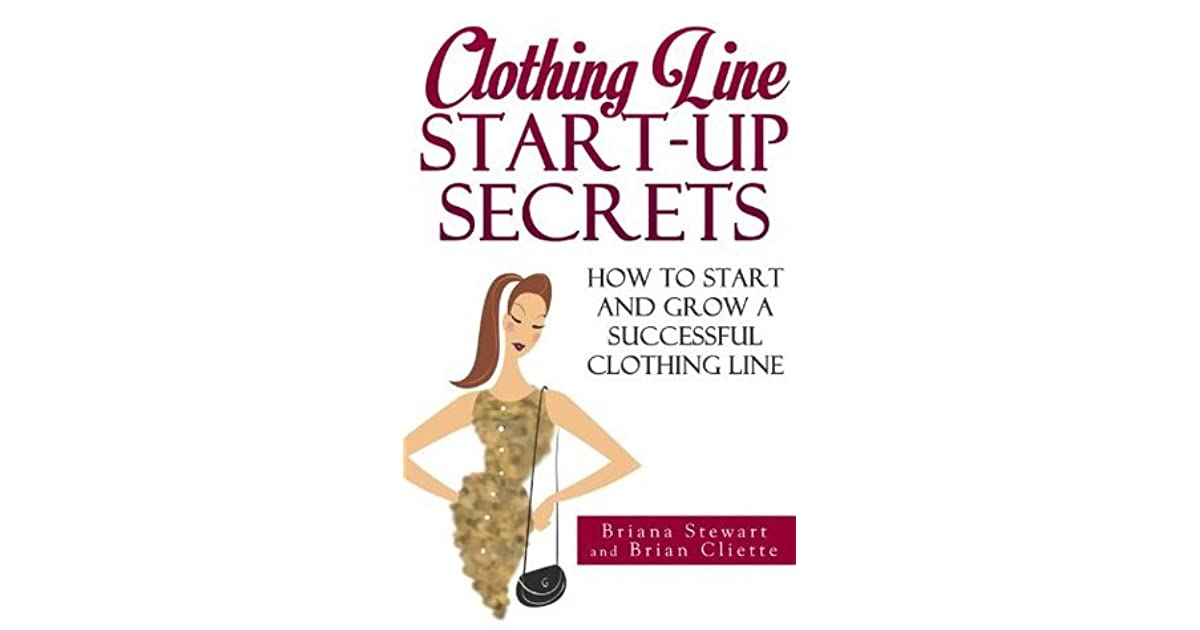 Clothing Line Start Up Secrets How To Start And Grow A Successful
