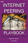 The 2013 Internet Peering Playbook: Connecting to the Core of the Internet