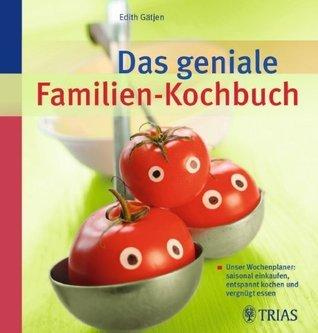 Das geniale Familien-Kochbuch  Unser Wochenplaner saisonal einkaufen, entspannt kochen und vergnugt essen