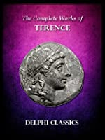 Complete Works of Terence (Illustrated) (Delphi Ancient Classics)