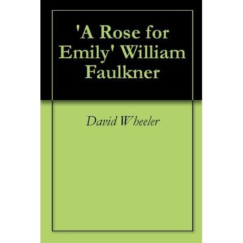 "a rose for emily analitical essay ""a rose for emily"" is a short intriguing story written by william faulkner this is because the way emily's character is portrayed, the mysterious death of homer barron, and the way faulkner uses the narrator to tell the story."
