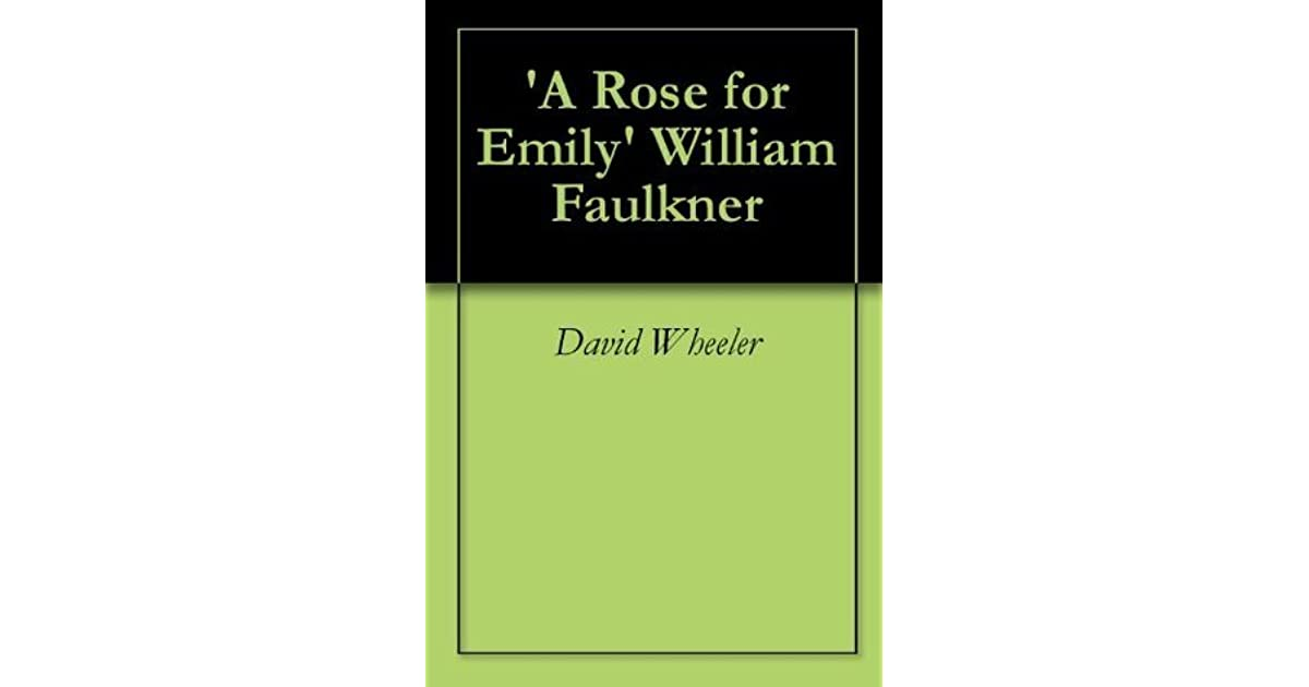 "an analysis of a rose for emily by william faulkners Stevens 1 neil stevens ms connolly english composition ii 18 september 2016 analysis of faulkner's a rose for emily since william falkner wrote and published ""a rose for emily"" in 1930, two things have been analyzed and debated about his story, the voice of the narrator and the motives of ms emily."