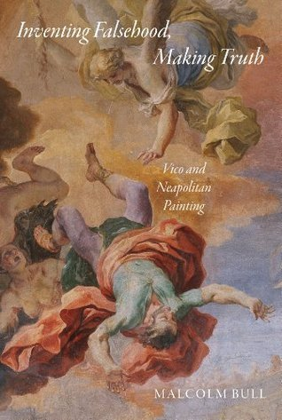 Inventing Falsehood, Making Truth  Vico and Neapolitan Painting (Essays in the Arts)