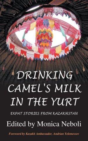 Drinking Camel's Milk in the Yurt - Expat Stories from Kazakhstan