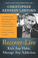 Recover to Live: Kick Any Habit, Manage Any Addiction: Your Self-Treatment Guide to Alcohol, Drugs, Eating Disorders, Gambling, Hoarding, Smoking, Sex, and Porn (NONE)