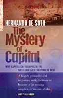 mystery of capital why capitalism triumphs The mystery of capital: why capitalism triumphs in the west and fails everywhere else ebook: hernando de soto: amazonin: kindle store.