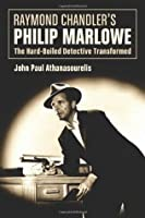Raymond Chandler's Philip Marlowe: The Hard-Boiled Detective Transformed