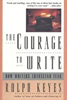 The Courage to Write: How Writers Transcend Fear