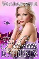 Between Boyfriends (The Between Boyfriends Series)