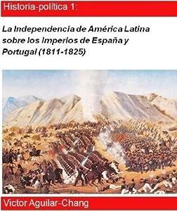 La independencia de América Latina sobre los Imperios de España y Portugal (1811-1825) (Spanish Edition)