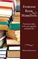 Everyday Book Marketing: Promotion ideas to fit your regularly scheduled life (Everyday Writer Series 2)
