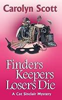 Finders Keepers Losers Die (Cat Sinclair Mysteries)