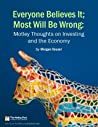 Everyone Believes It; Most Will Be Wrong: Motley Thoughts on Investing and the Economy