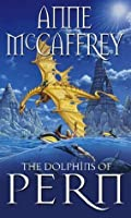 The Dolphins Of Pern (The Dragon Books)