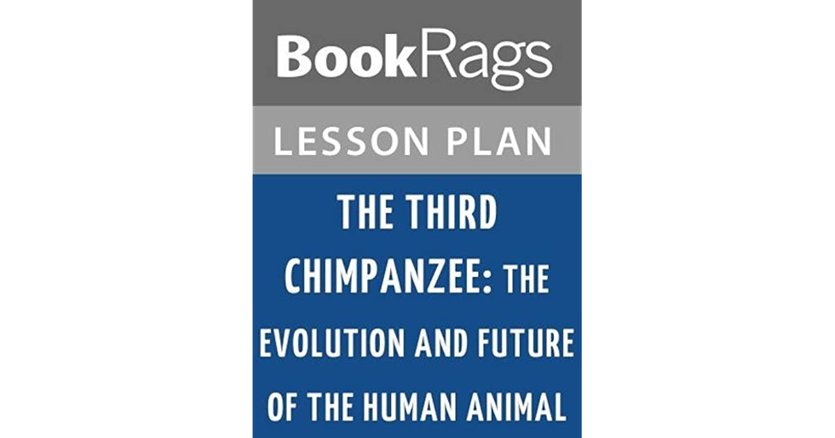 The third chimpanzee the evolution and future of the human animal the third chimpanzee the evolution and future of the human animal lesson plans by bookrags publicscrutiny Gallery
