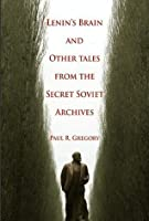 Lenin's Brain and Other Tales from the Secret Soviet Archives (Hoover Institution Press Publication)
