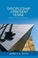 Discipleship in the Present Tense: Reflections on Faith and Culture