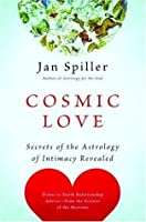 Cosmic Love Secrets Of The Astrology Of Intimacy Revealed