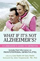 What If It's Not Alzheimer's?: A Caregiver's Guide to Dementia (Updated & Revised)