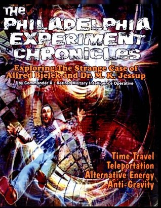 The Philadelphia Experiment Chronicles Exploring The Strange Case Of Alfred Bielek And Dr M K Jessup By Commander X Al tells the amazing story of his life and involvement with time travel, invisibility, mind control and. the philadelphia experiment chronicles