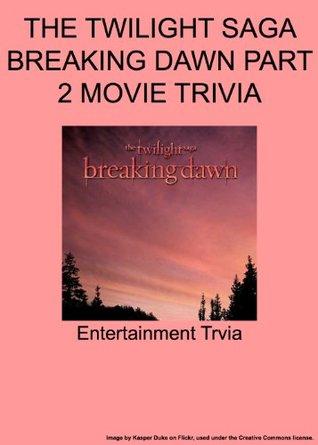 THE TWILIGHT SAGA BREAKING DAWN PART 2 MOVIE - Trivia- An Interactive Games Quiz Book