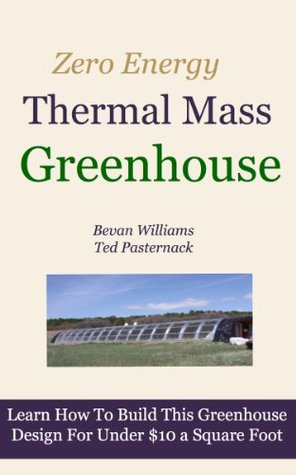 The Zero Energy Thermal Mass Greenhouse / One Hour of Free Video Instruction.