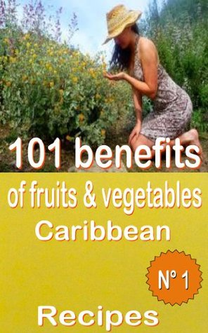 101 benefits of fruits and vegetables Caribbean  Recipes  Volume number 1 (ate health shake)