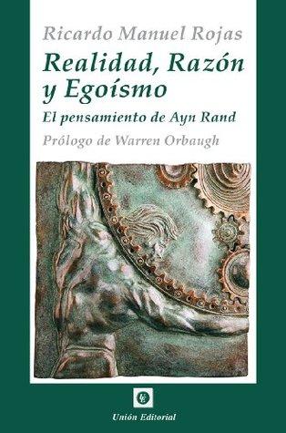 Realidad, Razón y Egoísmo [El pensamiento de Ayn Rand] (La Antorcha) (Spanish Edition) Ricardo Manuel Rojas, Warren Orbaugh