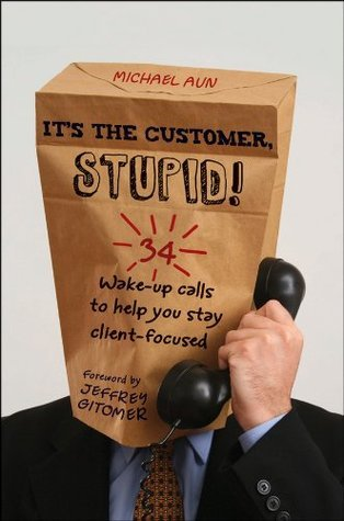 It-s-the-Customer-Stupid-34-Wake-up-Calls-to-Help-You-Stay-Client-Focused-