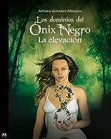 Los dominios del Ónix Negro. La elevación (Spanish Edition)