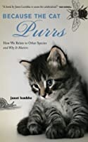 Because the Cat Purrs: How We Relate to Other Species and Why It Matters