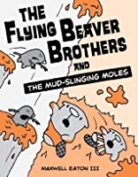 The Flying Beaver Brothers and the Mud-Slinging Moles: 3