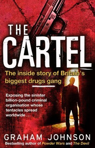 The Cartel The Inside Story of Britain's Biggest Drugs Gang