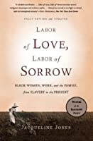 Labor of Love, Labor of Sorrow: Black Women , Work, and the Family, from Slavery to the Present