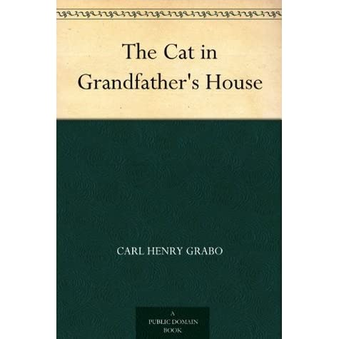 The Cat in Grandfather's House by Carl Henry Grabo